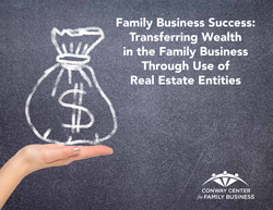 Family Business Success: Transferring Wealth in the Family Business Through Use of Real Estate Entities
